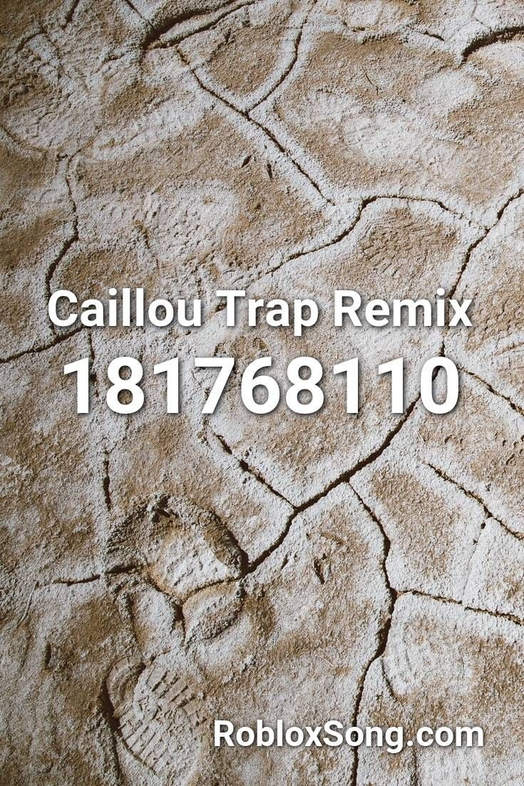 Caillou Trap Remix Roblox Id Roblox Music Codes In 2020 Roblox
