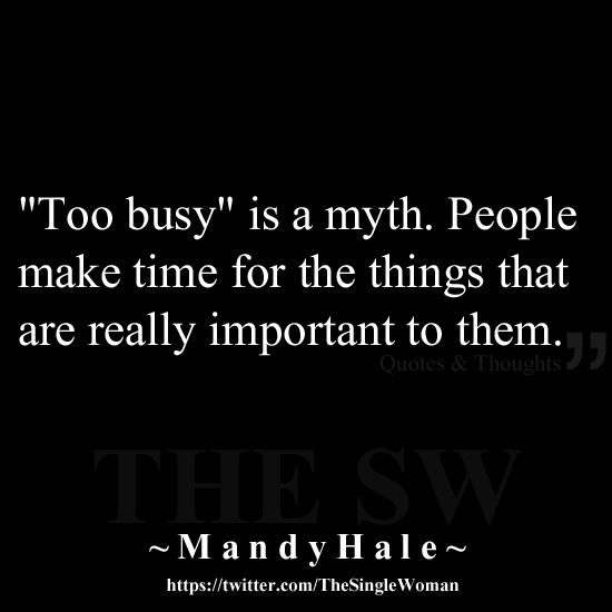"""Too busy"" is a myth. People make time for the things that are really important to them."