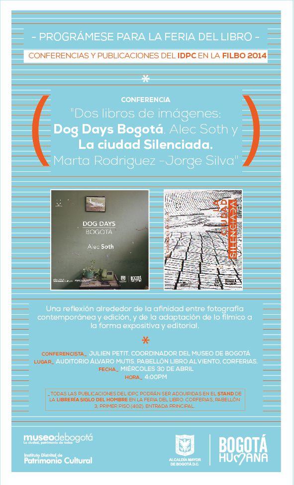 """Conferencia """"Dos libros de imágenes: Dog Days Bogotá. Alec Soth y La ciudad Silenciada. Marta Rodriguez-Jorge Silva"""". Una reflexión alrededor de la afinidad entre fotografía contemporánea y edición, y de la adaptación de lo fílmico a la forma expositiva y editorial."""