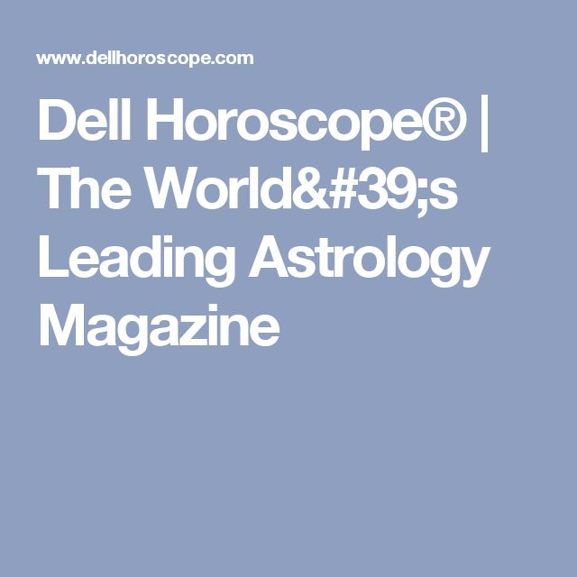 Dell Horoscope® | Leading Astrology Magazine