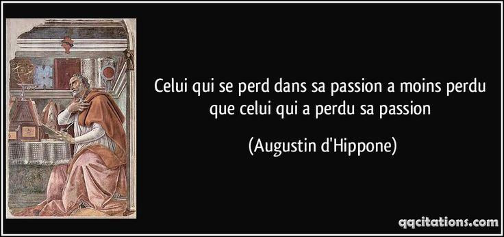 Celui qui se perd dans sa passion a moins perdu que celui qui a perdu sa passion (Augustin d'Hippone) #citations #Augustind'Hippone