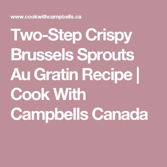 Two-Step Crispy Brussels Sprouts Au Gratin Recipe | Cook With Campbells Canada