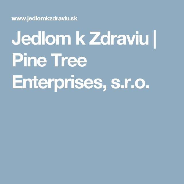 Jedlom k Zdraviu | Pine Tree Enterprises, s.r.o.