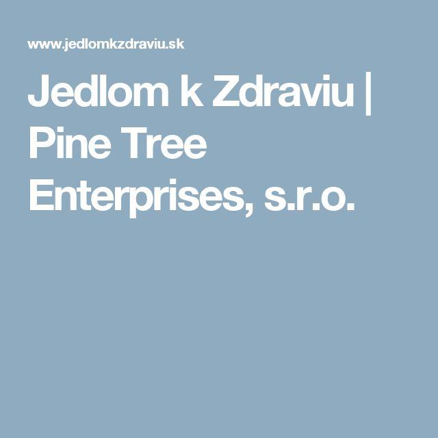Jedlom k Zdraviu   Pine Tree Enterprises, s.r.o.