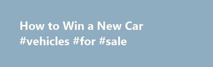 How to Win a New Car #vehicles #for #sale http://car.remmont.com/how-to-win-a-new-car-vehicles-for-sale/  #win a car # How to Win a New Car There are plenty of ways to win a new car. In particular, the Internet is a great tool for winning car sweepstakes. So, stop puttering around in an old auto that you have to kick, just to get it to start. Things You'll Need Determination […]The post How to Win a New Car #vehicles #for #sale appeared first on Car.