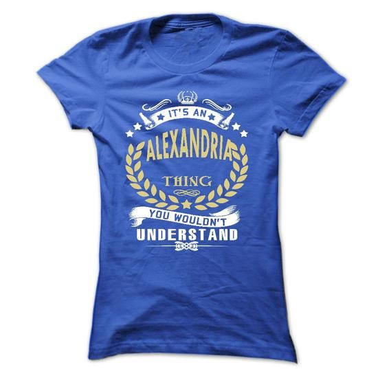 Its an ALEXANDRIA Thing You Wouldnt Understand - T Shirt, Hoodie, Hoodies, Year,Name, Birthday T-Shirts, Hoodies (22$ ==► BUY Now!)