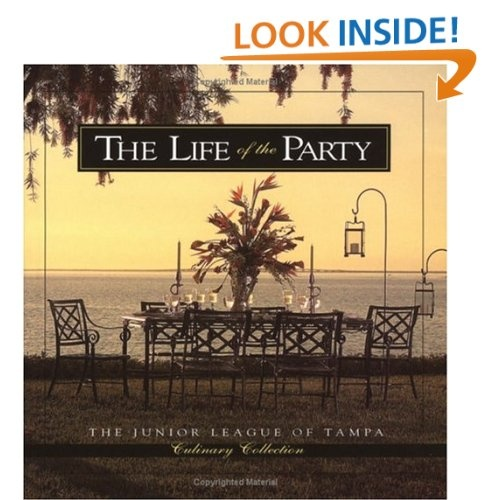 Life of the Party (Junior League of Tampa Culinary Collection): Junior League of Tampa: