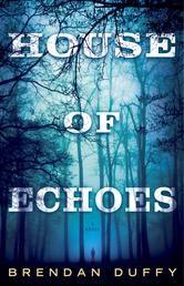 House of Echoes by Brendan Duffy #DebutAuthor #ReadMore #Kobo #eBook