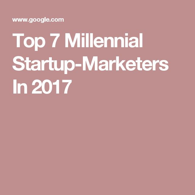 Top 7 Millennial Startup-Marketers In 2017