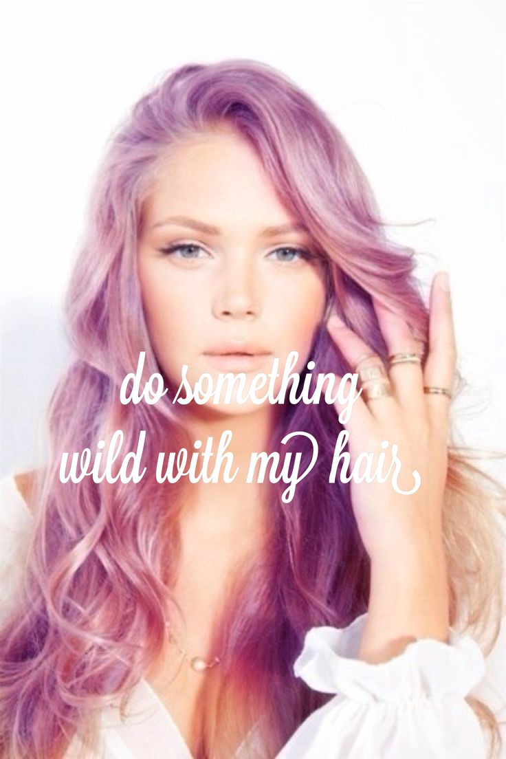 Do something wild with my hair