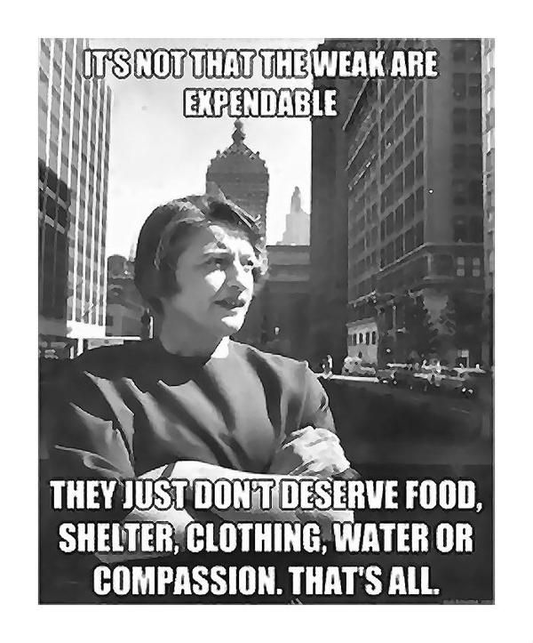 """Classic GOP, Fox media & Republican view! No wonder she's their hero!!! Ayn Rand, who relied on Govt.assistance+help. Like the GOP... """"I'VE GOT MINE, DON'T WANT TO HELP YOU!!"""""""