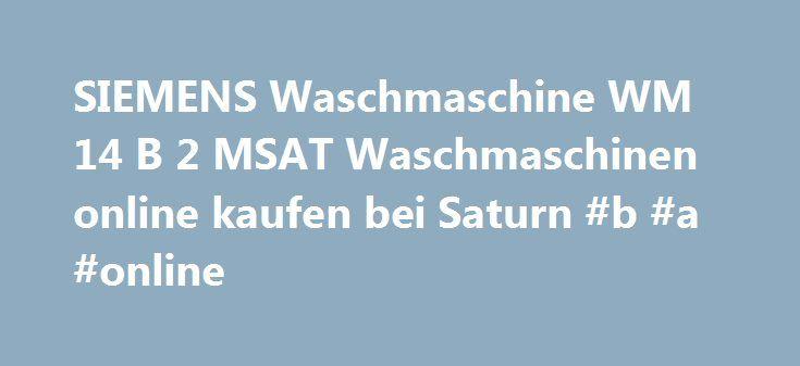 SIEMENS Waschmaschine WM 14 B 2 MSAT Waschmaschinen online kaufen bei Saturn #b #a #online http://san-francisco.remmont.com/siemens-waschmaschine-wm-14-b-2-msat-waschmaschinen-online-kaufen-bei-saturn-b-a-online/  # SIEMENS Waschmaschine WM 14 B 2 MSAT Technische Merkmale Maximale Schleuderdrehzahl: 1400 U/Min F llmenge Baumwolle (Waschen): 6 kg Ger tetyp: Waschmaschine Beladung: Frontlader Bauart: Standgerät Schallleistung Waschen: 59 dB Schallleistung Schleudern: 77 dB Artikelnummer…