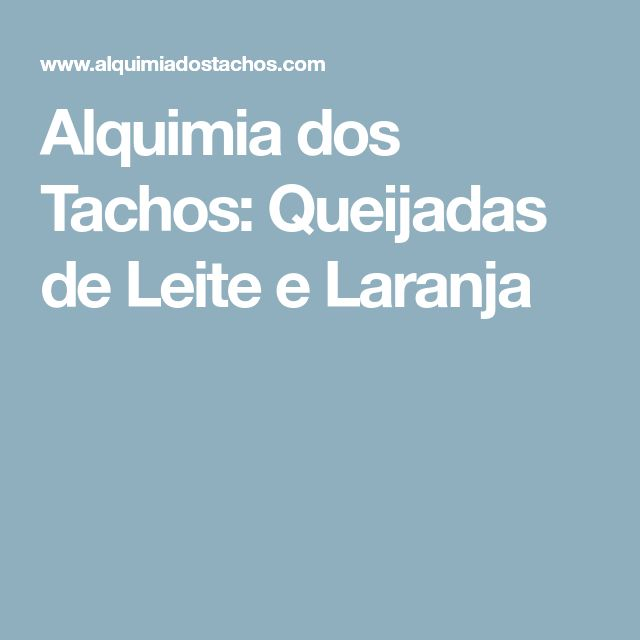 Alquimia dos Tachos: Queijadas de Leite e Laranja