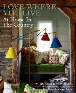 Love Where You Live: At Home in the Country: Joan Osofsky, Abby Adams, John Gruen, Mary Randolph Carter