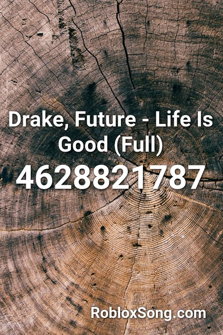 Drake Future Life Is Good Full Roblox Id Roblox Music Codes