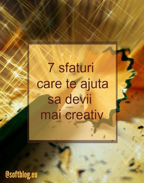 7 sfaturi care te ajuta sa devii mai creativ