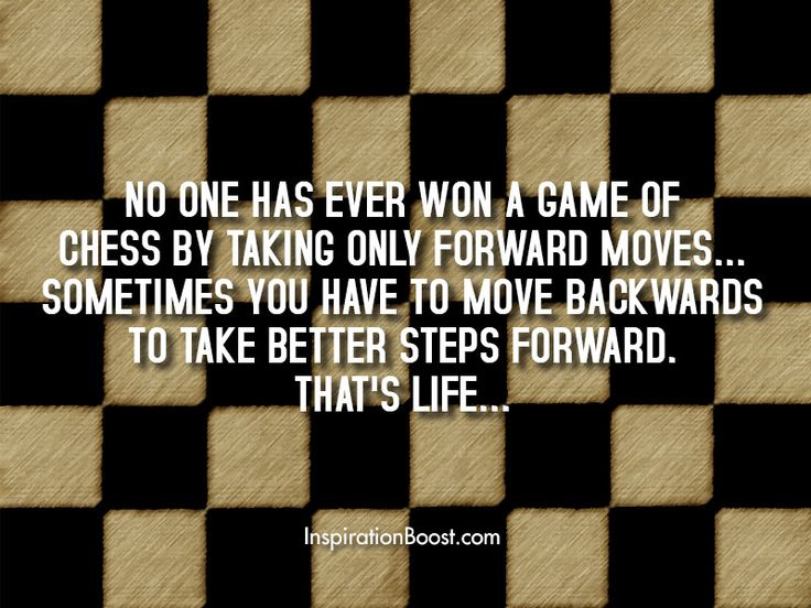 No one has ever won a game of chess by taking only forward moves... Sometimes you have to move backwards to take better steps forward. That's life...