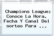 http://tecnoautos.com/wp-content/uploads/imagenes/tendencias/thumbs/champions-league-conoce-la-hora-fecha-y-canal-del-sorteo-para.jpg Sorteo Champions. Champions League: conoce la hora, fecha y canal del sorteo para ..., Enlaces, Imágenes, Videos y Tweets - http://tecnoautos.com/actualidad/sorteo-champions-champions-league-conoce-la-hora-fecha-y-canal-del-sorteo-para/