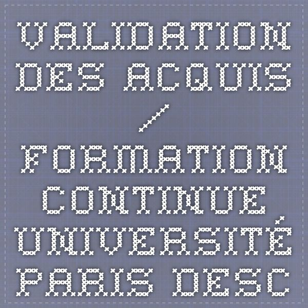 Validation des acquis / Formation continue Université Paris Descartes - Site de formation Descartes VAP VAE