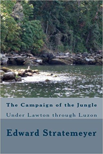 Amazon.com: The Campaign of the Jungle: Under Lawton through Luzon (9781986551410): Edward Stratemeyer: Books