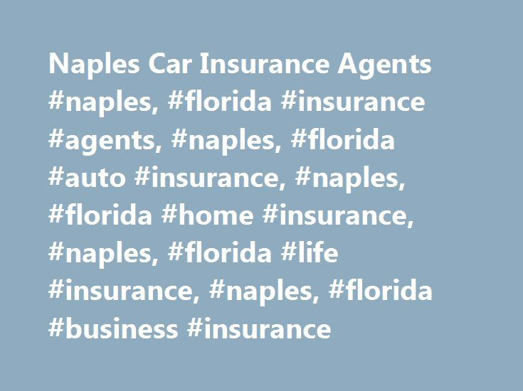 Naples Car Insurance Agents #naples, #florida #insurance #agents, #naples, #florida #auto #insurance, #naples, #florida #home #insurance, #naples, #florida #life #insurance, #naples, #florida #business #insurance http://louisiana.remmont.com/naples-car-insurance-agents-naples-florida-insurance-agents-naples-florida-auto-insurance-naples-florida-home-insurance-naples-florida-life-insurance-naples-florida-busines/  # Car Insurance Agents in Naples, FL Find a Nationwide Insurance Agent in…