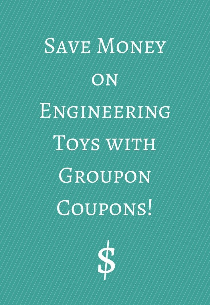 Engineering toys can be expensive!  Use Groupon Coupons to lower the cost!