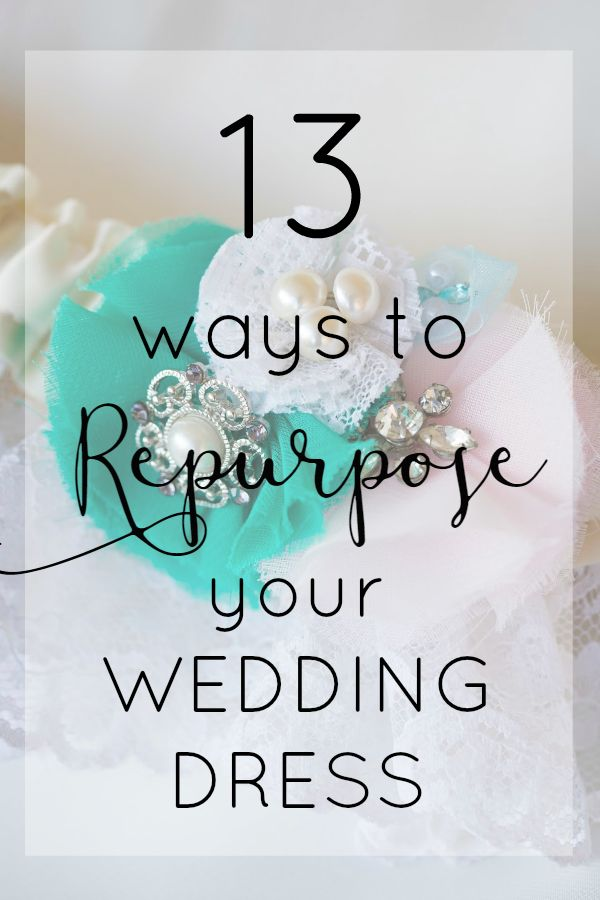How to reuse your wedding dress. 13 ideas to upcycle your wedding dress.