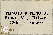 http://tecnoautos.com/wp-content/uploads/imagenes/tendencias/thumbs/minuto-a-minuto-pumas-vs-chivas-2do-tiempo.jpg Pumas vs Chivas 2015. MINUTO A MINUTO: Pumas vs. Chivas (2do. tiempo), Enlaces, Imágenes, Videos y Tweets - http://tecnoautos.com/actualidad/pumas-vs-chivas-2015-minuto-a-minuto-pumas-vs-chivas-2do-tiempo/
