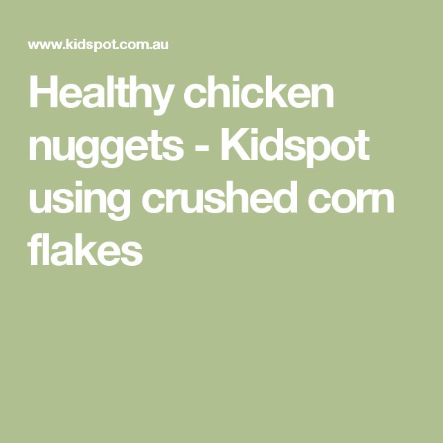 Healthy chicken nuggets - Kidspot using crushed corn flakes