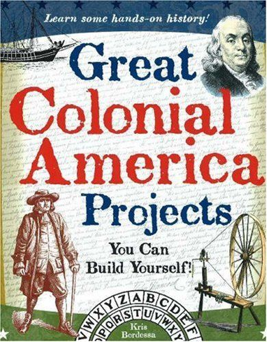 Great Colonial America Projects You Can Build Yourself! (Build It Yourself series)