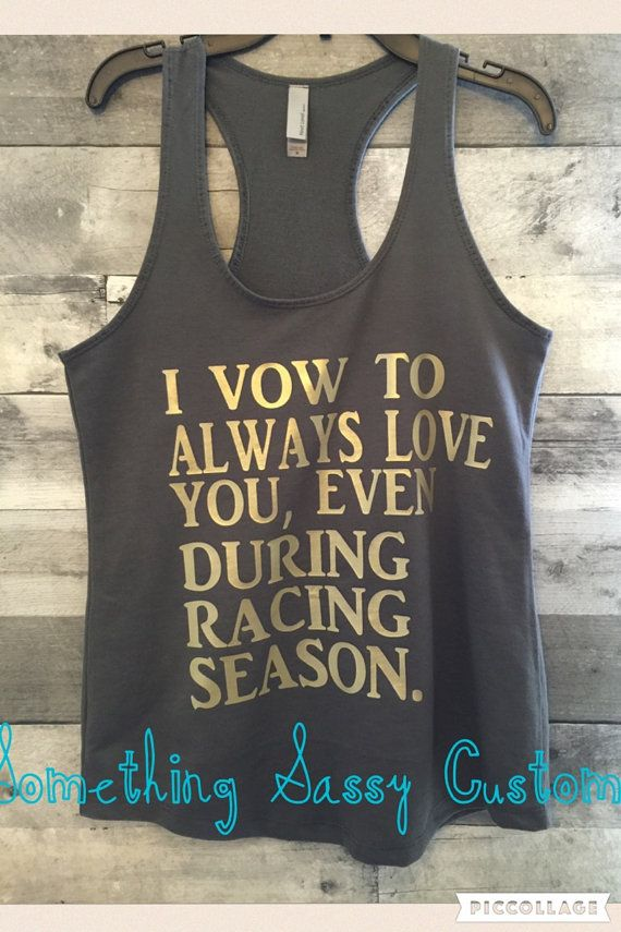 I vow to always love you even during RACING season Tank, Racers wife, Girl friend of Racer, Dirt Track WIFE shirt, Racers WIFE shirt.