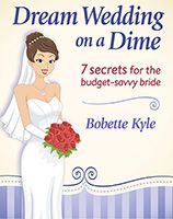 Dream Wedding on a Dime; 7 Secrets for the Budget-Savvy Bride ebook