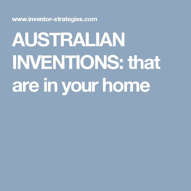 AUSTRALIAN INVENTIONS: that are in your home
