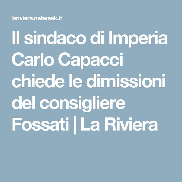 Il sindaco di Imperia Carlo Capacci chiede le dimissioni del consigliere Fossati   La Riviera