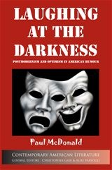 Laughing at the Darkness: Postmodernism and Optimism in American Humour  Author: McDonald, Paul  £8.95