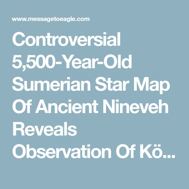 Controversial 5,500-Year-Old Sumerian Star Map Of Ancient Nineveh Reveals Observation Of Köfels' Impact Event | MessageToEagle.com