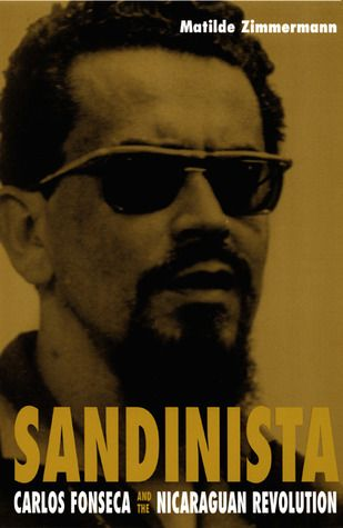 Sandinista: Carlos Fonseca and the Nicaraguan Revolution by Matilde Zimmermann