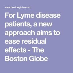 For Lyme disease patients, a new approach aims to ease residual effects - The Boston Globe