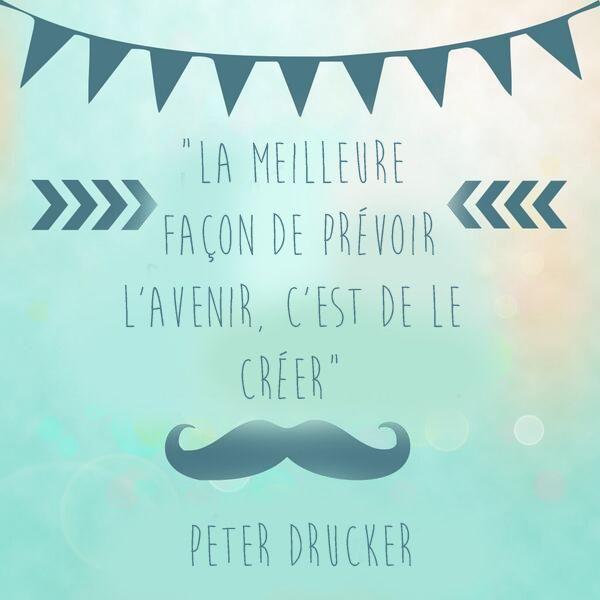 """#LaCitationDuJour """"La meilleure façon de prévoir l'avenir, c'est de le créer"""" Peter Drucker"""