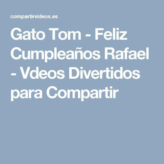 Gato Tom - Feliz Cumpleaños Rafael - Vdeos Divertidos para Compartir