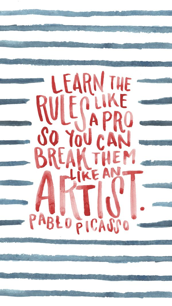 Learn the rules like a pro so you can break them like an artist... Picasso…