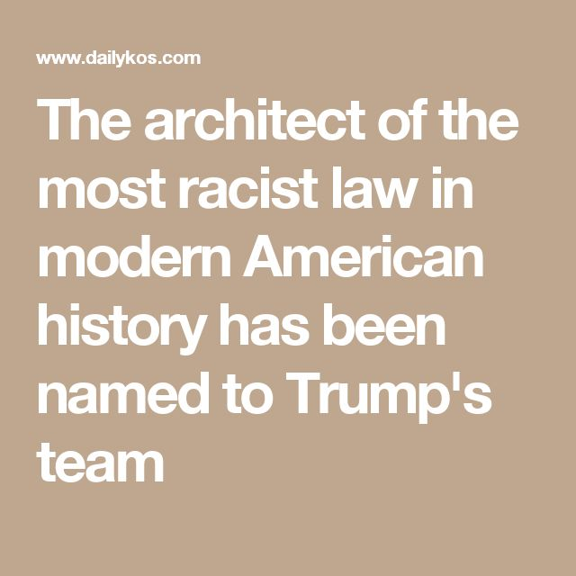 The architect of the most racist law in modern American history has been named to Trump's team