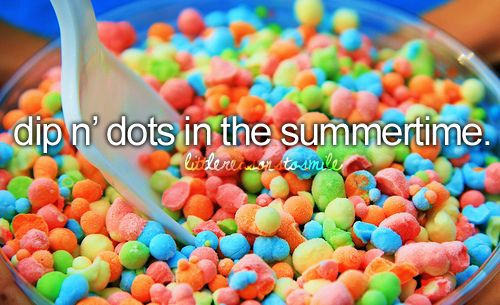 don't forget to smileDips N Dots, Buckets Lists, Italian Food, Dippin Dots, Spaces Parties, Rainbows Colors, Girly Things, Ice Cream, Yummy