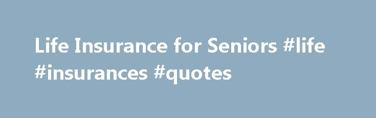 Life Insurance for Seniors #life #insurances #quotes http://wichita.nef2.com/life-insurance-for-seniors-life-insurances-quotes/  # Life Insurance for Seniors Get Coverage Now In many ways, being a senior is as much or more stressful than at other times in our lives. We will explore some of the questions asked most often by seniors about life insurance for seniors. Some seniors are convinced life insurance at their age either is either not available or very expensive. Let s dispel some common…