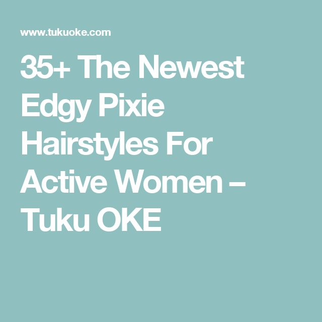 35+ The Newest Edgy Pixie Hairstyles For Active Women – Tuku OKE