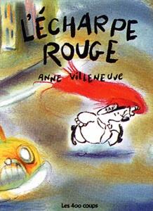 L'écharpe rouge ~ Anne Villeneuve, Éditions Les 400 coups, 32 pages (album)