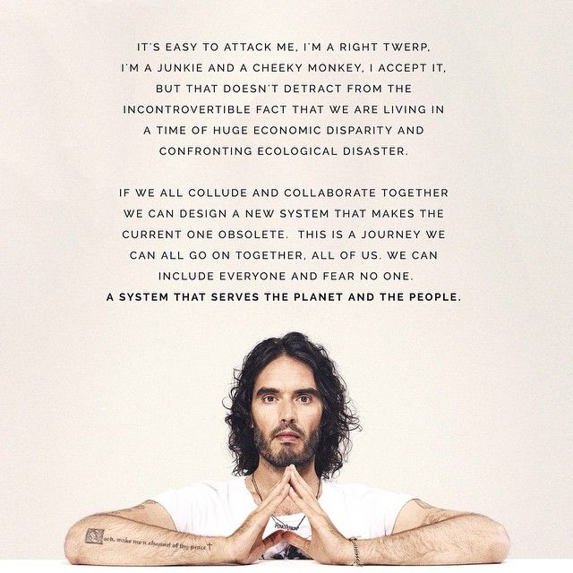 Say what you will, Russell Brand is one of few celebrities using his fame to direct people away from fear based media and towards the exploration of new ideas. Highly recommend his daily YouTube videos 'Trews',the news that's true #russellbrand #quote #inspiration #planet #love #trews