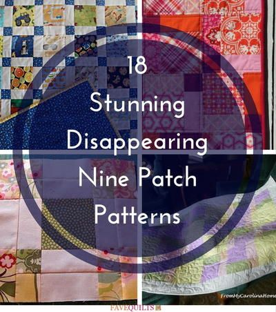 18 Stunning Disappearing Nine Patch Patterns | FaveQuilts.com