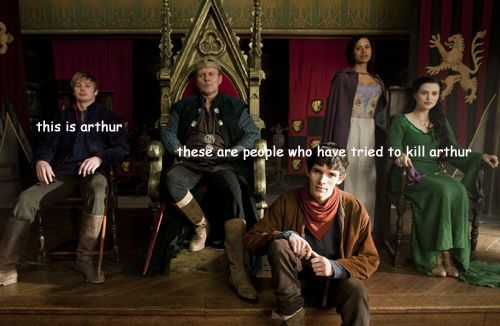kill arthur- the Merlin series in a nut shell- tho merlin can be excused! He was under Morgana's creatures enchantment