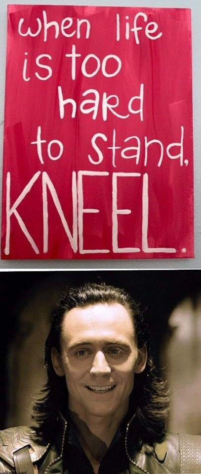 I saw this quote and immediately thought of loki. I'm sorry if it offends, but I couldn't resist.